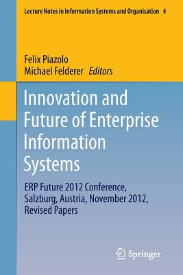 Innovation and Future of Enterprise Information Systems By Piazolo, Felix (EDT)/ Felderer, Michael (EDT)